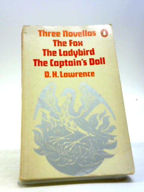 Three novellas : The Fox, The Ladybird, the Captain's Doll by Lawrence, D H
