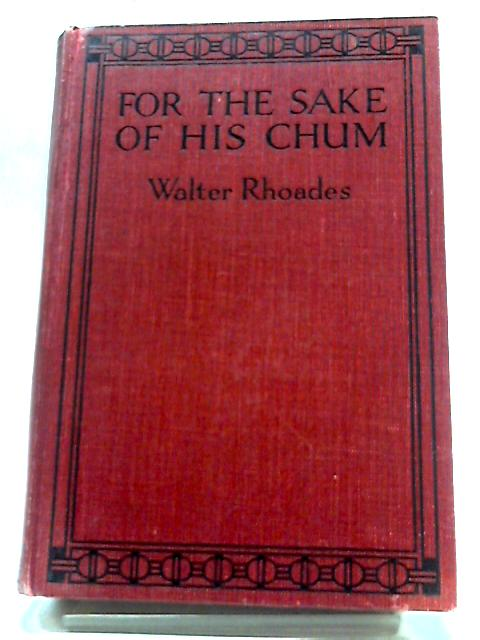 For The Sake of His Chum: A School Story by Walter C. Rhoades