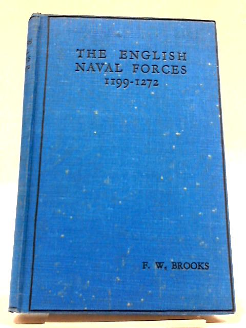 The English Naval Forces 1199-1272 by F.W. Brooks
