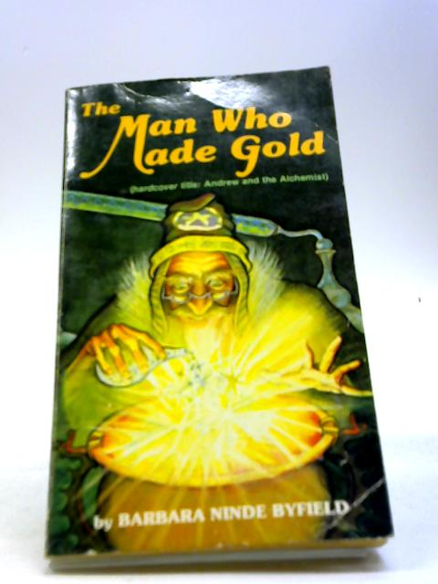 The Man Who Made Gold By Barbara Ninde Byfield