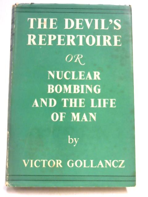 The Devils Repertoire; Or, Nuclear Bombing and the Life of Man by Victor Gollancz