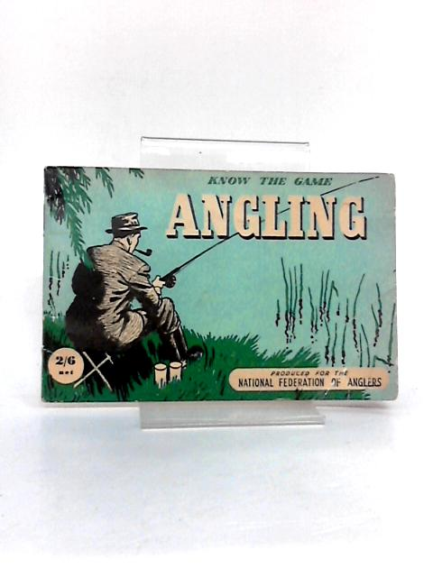 Angling (Know the game series) by National Federation of Anglers