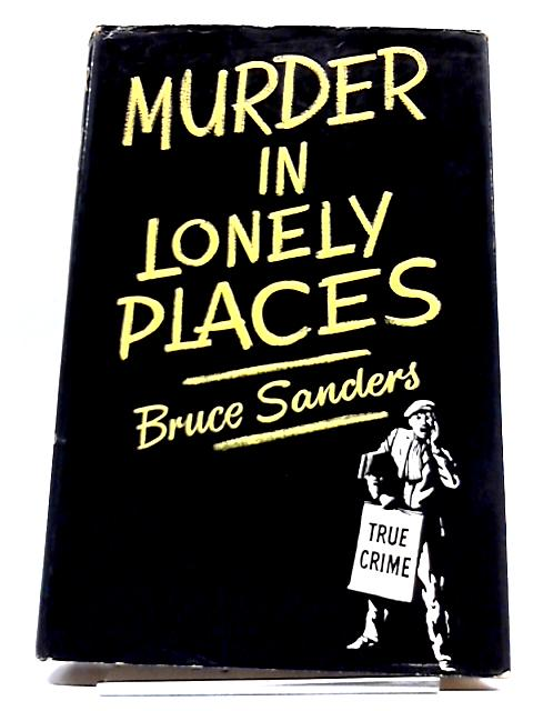 Murder in Lonely Places By Bruce Sanders