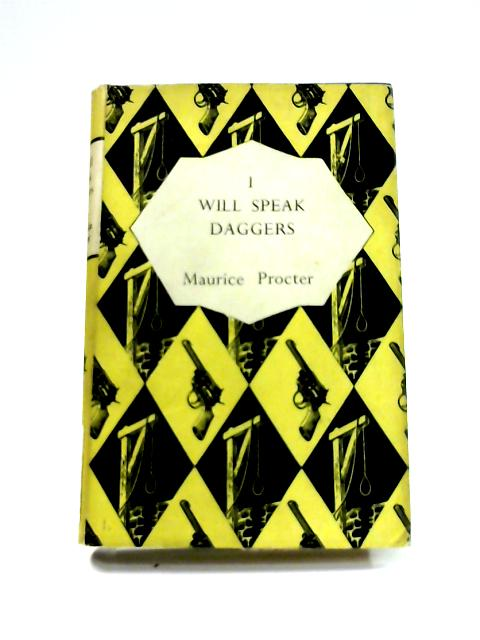 I Will Speak Daggers by Maurice Procter