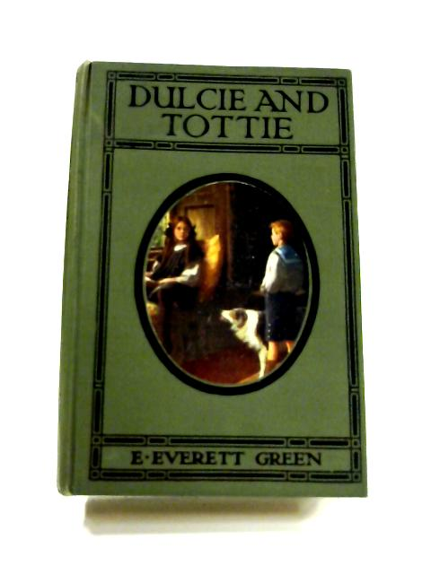 Dulcie and Tottie by E. Everett-Green