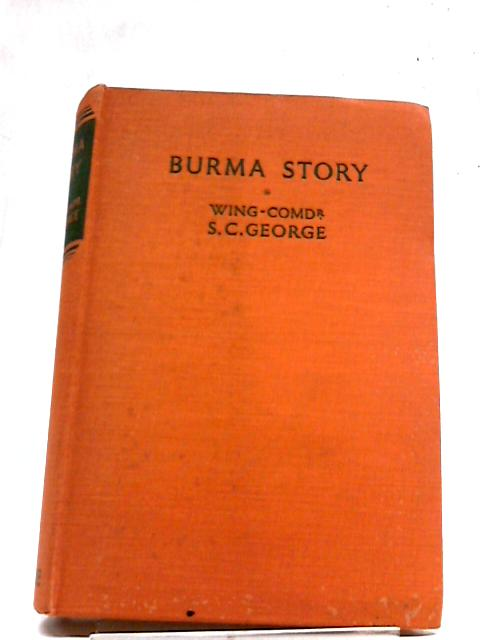 Burma story by George, Wing-Commander, S. C.