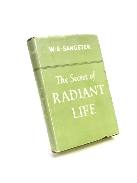 Secret of Radiant Life by William Edwin Sangster