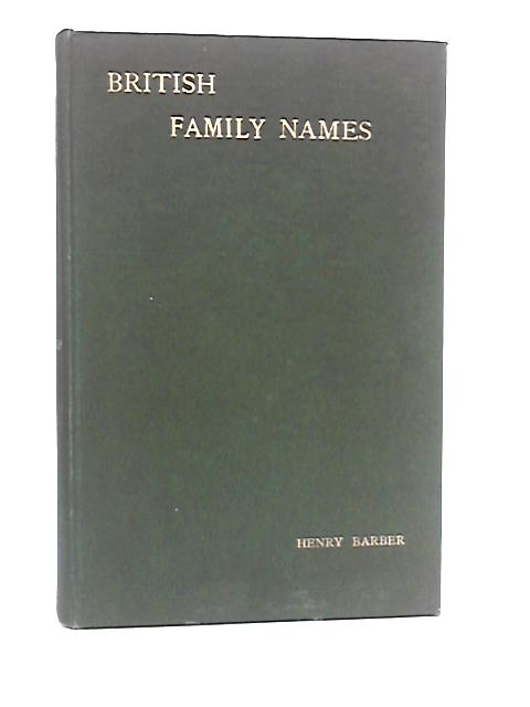 British Family Names, Their Origin and Meaning With Lists of Scandinavian, Frisian, Anglo-Saxon and Norman Names by Henry Barber