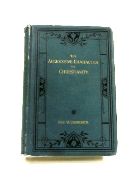 The Aggressive Character of Christianity by William Unsworth