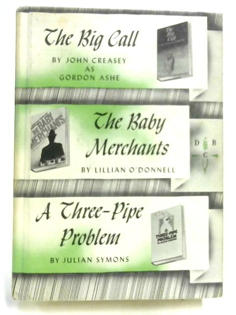The Big Call, The Baby Merchants, A Three-Pipe Problem (Three in One Volume) by Ashe, O' Donnell & Symons