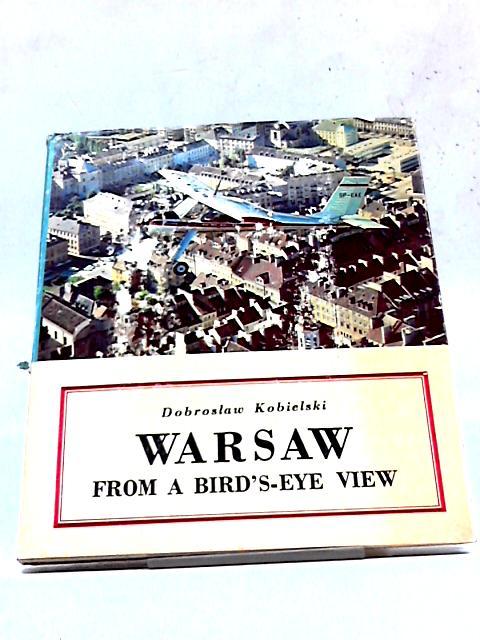 Warsaw From A Bird's-Eye View by Dobroslaw Kobielski