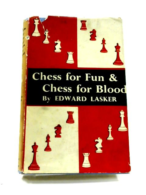 Chess for Fun & Chess for Blood by Edward Lasker