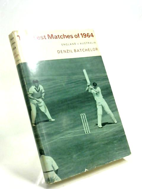 The Test Matches of 1964: England v. Australia by Denzil Batchelor