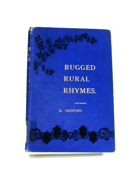 Rugged Rural Rhymes by K. Crisford