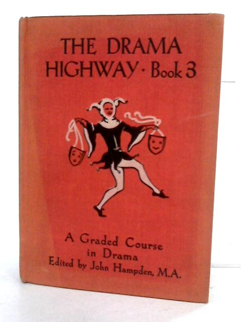 The Drama Highway. Book 3: A Graded Course in Drama by John Hampden