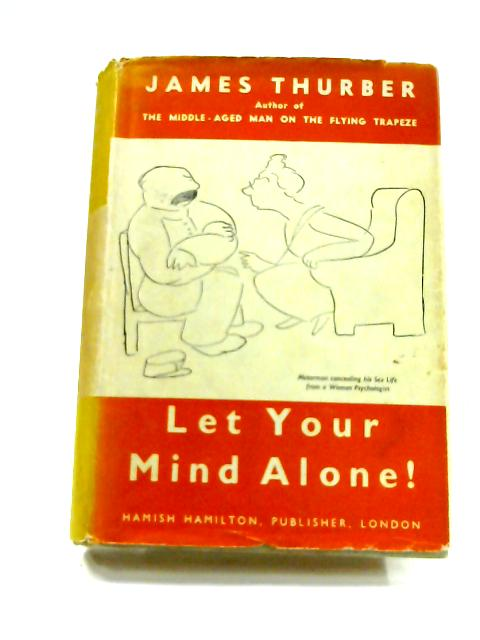 Let Your Mind Alone!: And Other More Or Less Inspirational Pieces by James Thurber