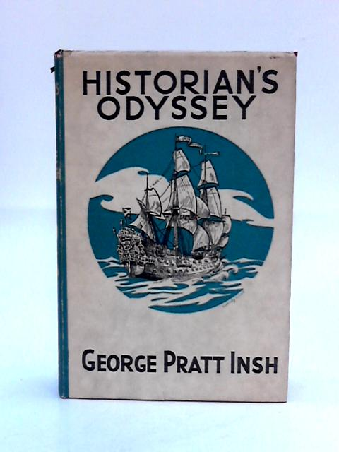 Historian'S Odyssey The Romance Of The Quest For The Records Of The Darien Company by Insh, George Pratt