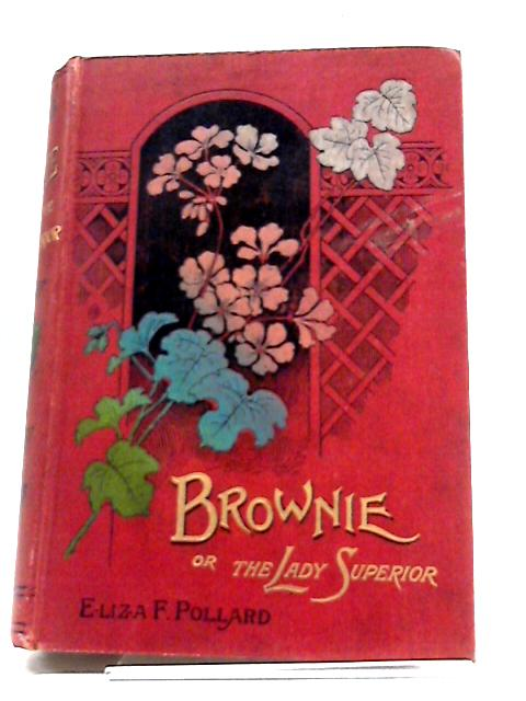 Brownie or The Lady Superior by Eliza F. Pollard