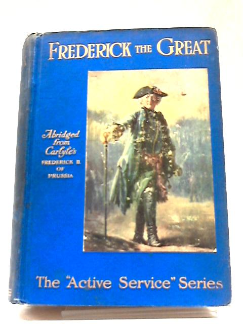 The Life of Frederick the Great by Thomas Carlyle