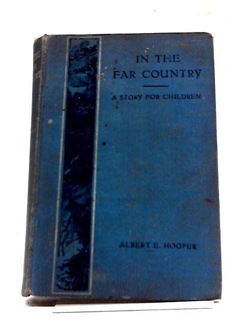 In The Far Country. A Story For Children by Albert E. Hooper