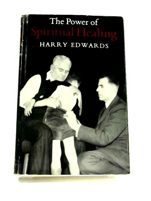 The Power of Spiritual Healing by Harry Edwards