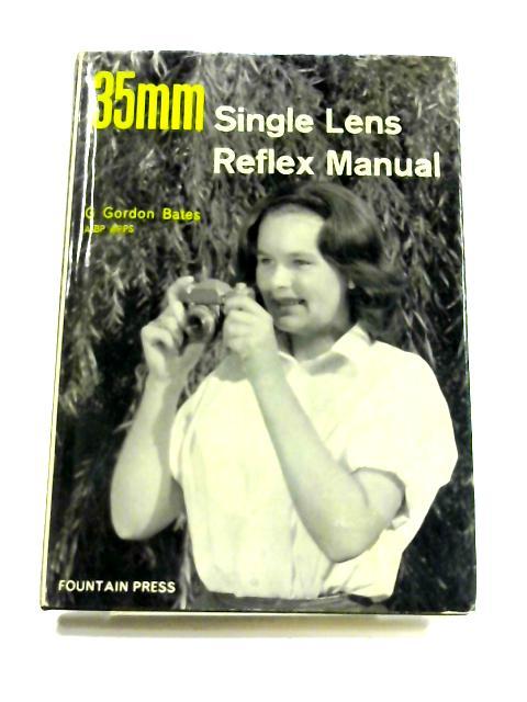 35mm Single Lens Reflex Manual by George Gordon Bates