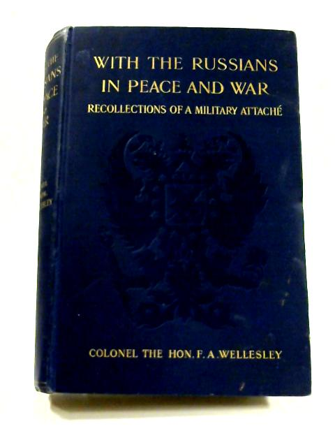 With the Russians in Peace & War by F. A. Wellesley