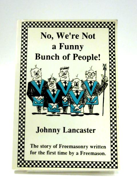 No, We're Not a Funny Bunch of People By Johnny Lancaster