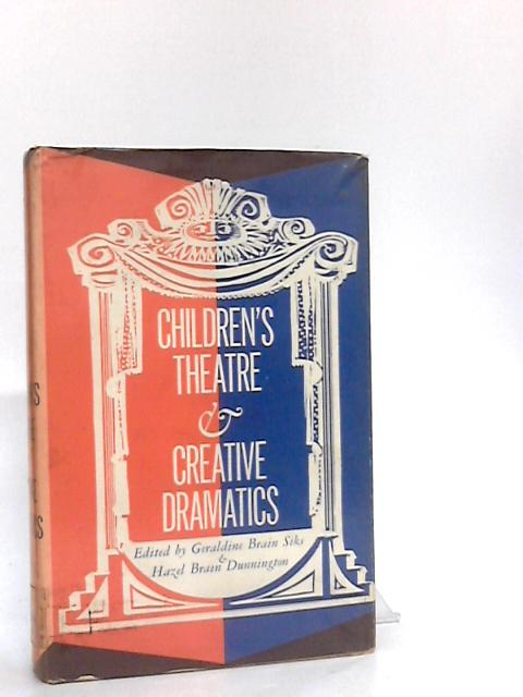 Children's Theatre and Creative Dramatics by Siks, G B & Dunnington, H B (ed)