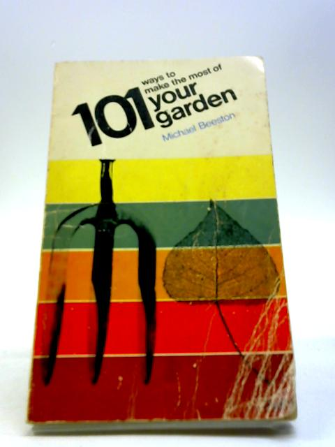 101 Ways To Make The Most Of Garden By Michael Beeston