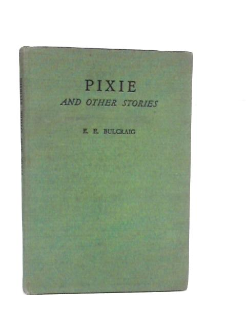 Pixie, and other stories by E. E. Bulcraig