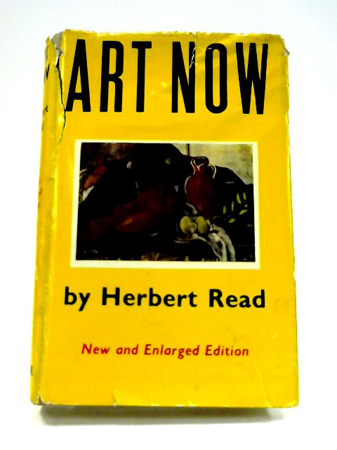 Art Now: An Introduction To The Theory Of Modern Paintings And Sculpture by Herbert Read