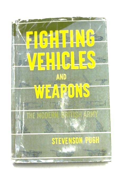 Fighting Vehicles and Weapons of The Modern British Army by Stevenson Pugh