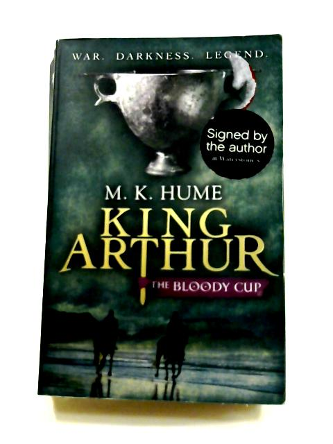 King Arthur: The Bloody Cup by M.K. Hume