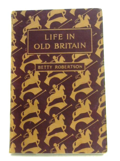 Life Old Britain by Betty Robertson