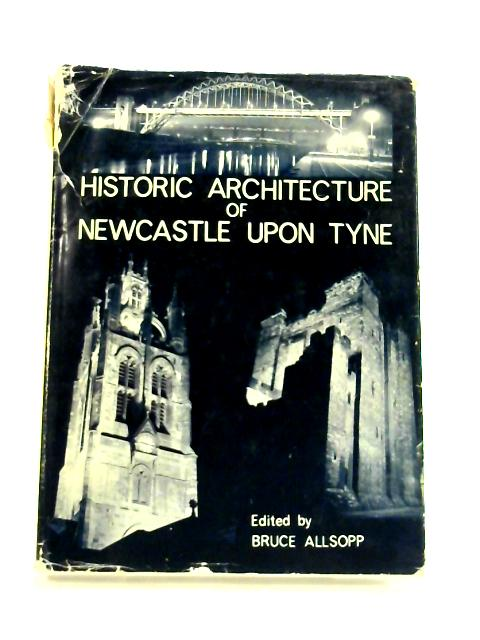 Historic Architecture of Newcastle Upon Tyne by Brian Allsop