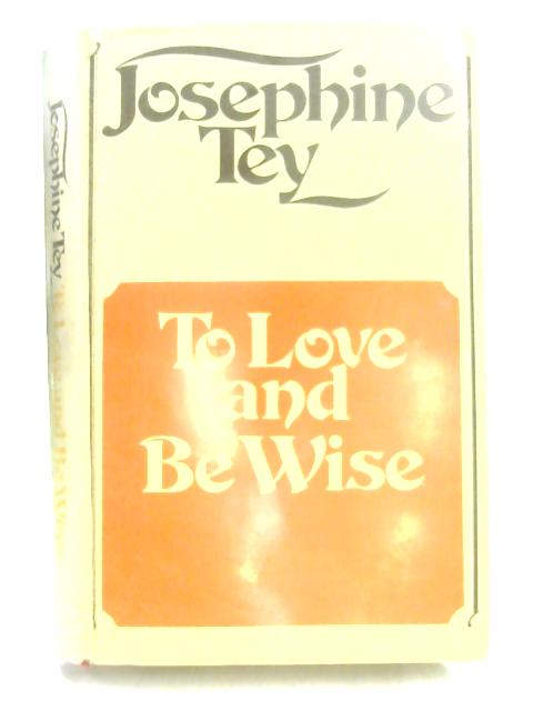 Love Wise by Josephine Tey
