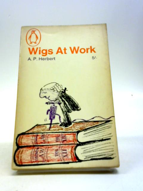 Wigs at Work by A. P. Herbert