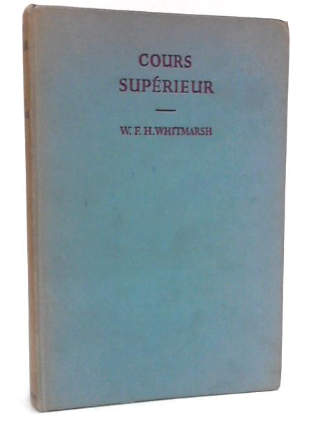 Cours Superieur: A course in French language and literature for more advanced students by Whitmarsh, William Frederick Herbert