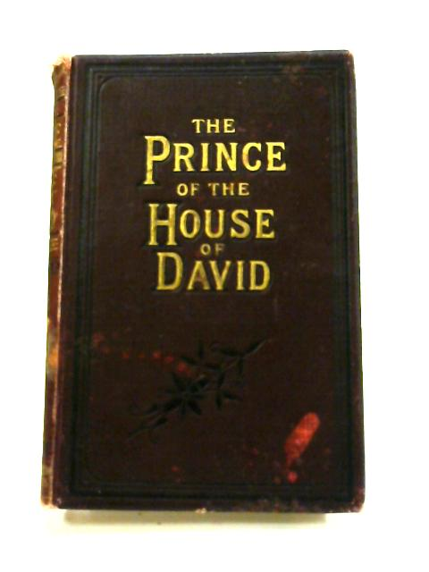 The Prince of the House of David; or, Three Years in the Holy City by Rev. J. H. Ingraham