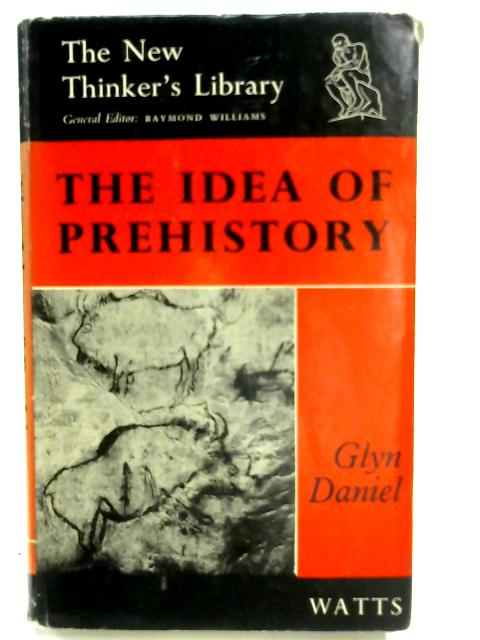Idea of Prehistory By Daniel, Glyn