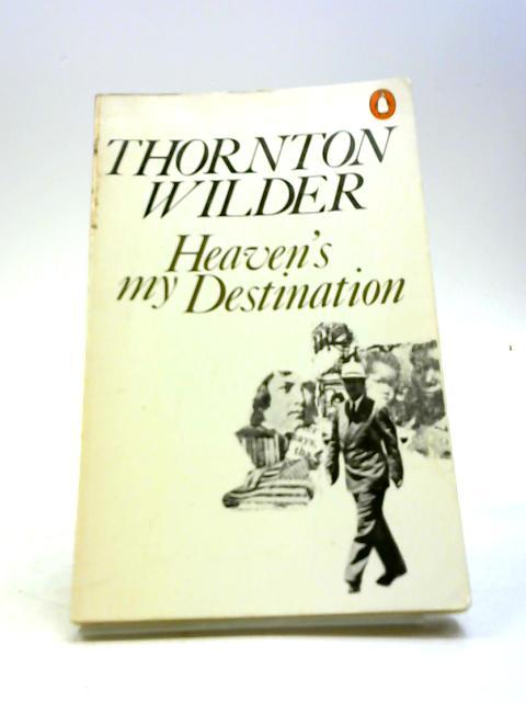 Heaven's My Destination by Thornton Wilder