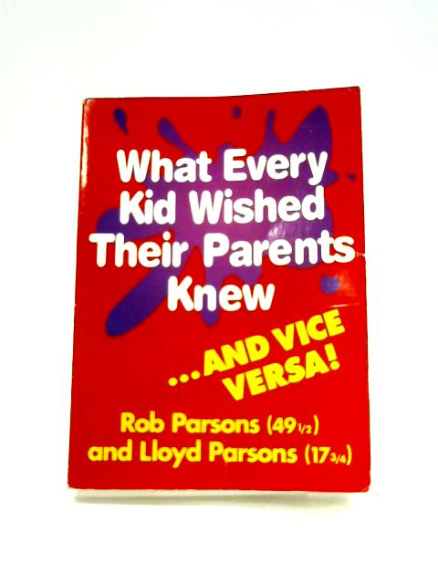What Every Kid Wished their Parents Knew By Rob & Lloyd Parsons