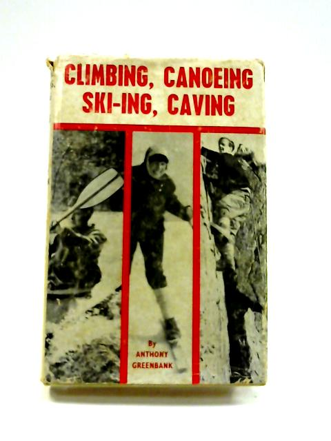 Climbing, Canoeing, Ski-ing and Caving By Anthony Greenbank