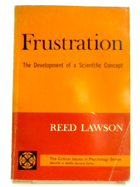 Frustration; The Development of a Scientific Concept (The Critical issues in psychology series) By Reed Lawson