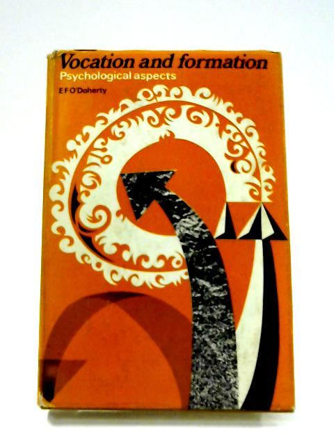 Vocation and Formation: Psychological Aspects By E.F. O'Doherty