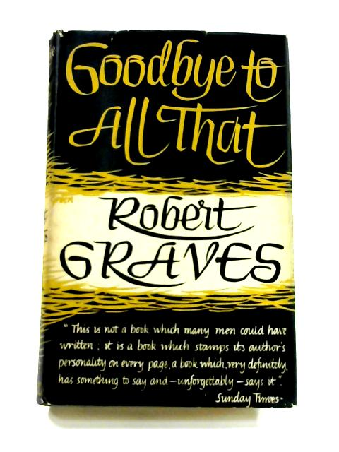goodbye to all that by robert graves essay Good-bye to all that by graves, robert and a great selection of similar used, new and collectible books available now at abebookscom.