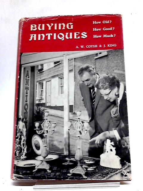 Buying Antiques By A. W. Coysh and J. King