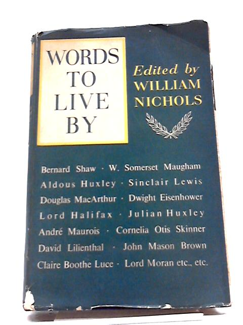 Words to Live By. Selected and Interpreted By Ninety-Four Eminent Men and Women By Various