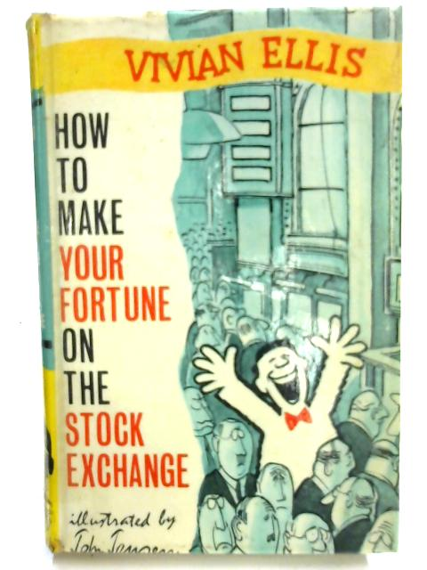 How to Make your Fortune on the Stock Exchange By Vivian Ellis